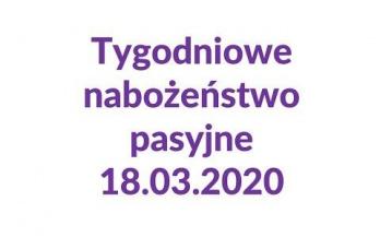 Tygodniowe nabożeństwo pasyjne 18.03.2020
